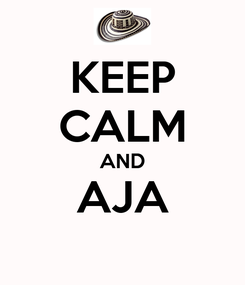 Poster: KEEP CALM AND AJA