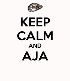 Poster: KEEP CALM AND AJA