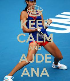 Poster: KEEP CALM AND AJDE ANA