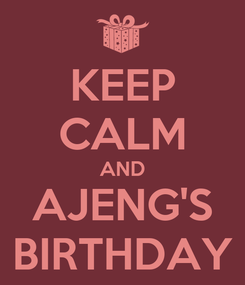 Poster: KEEP CALM AND AJENG'S BIRTHDAY