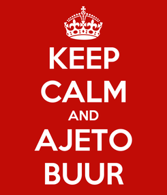 Poster: KEEP CALM AND AJETO BUUR