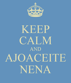 Poster: KEEP CALM AND AJOACEITE NENA