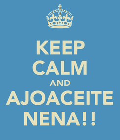 Poster: KEEP CALM AND AJOACEITE NENA!!