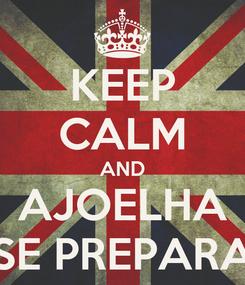 Poster: KEEP CALM AND AJOELHA SE PREPARA