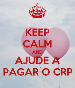 Poster: KEEP CALM AND AJUDE A PAGAR O CRP