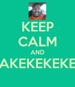 Poster: KEEP CALM AND AKEKEKEKE