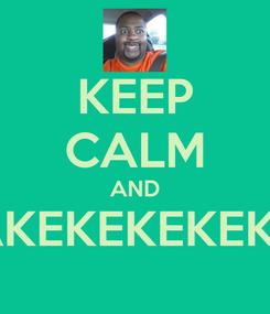 Poster: KEEP CALM AND AKEKEKEKEKE