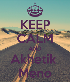 Poster: KEEP CALM AND Akhetik  Meno