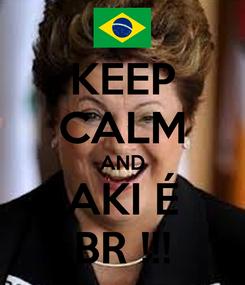 Poster: KEEP CALM AND AKI É BR !!!