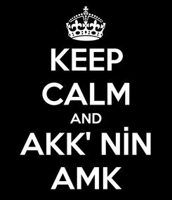 Poster: KEEP CALM AND AKK' NİN AMK