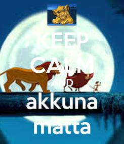 Poster: KEEP CALM AND akkuna matta