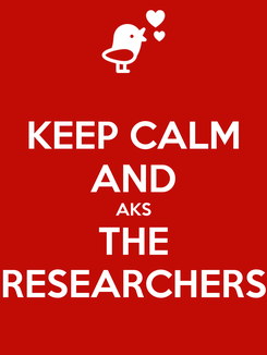 Poster: KEEP CALM AND AKS THE RESEARCHERS