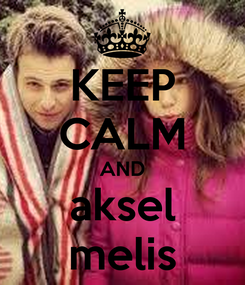 Poster: KEEP CALM AND aksel melis