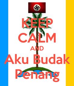 Poster: KEEP CALM AND Aku Budak Penang