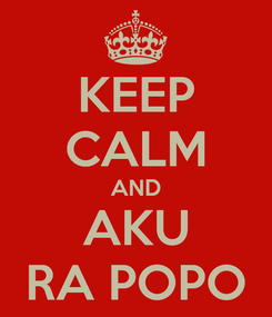 Poster: KEEP CALM AND AKU RA POPO