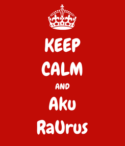 Poster: KEEP CALM AND Aku RaUrus