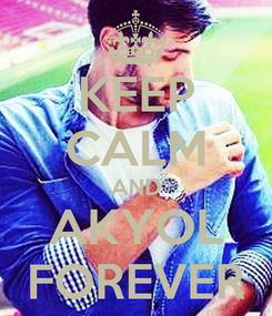Poster: KEEP CALM AND AKYOL FOREVER