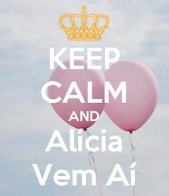 Poster: KEEP CALM AND Alícia Vem Aí