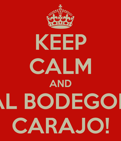 Poster: KEEP CALM AND AL BODEGON CARAJO!