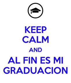Poster: KEEP CALM AND AL FIN ES MI GRADUACION