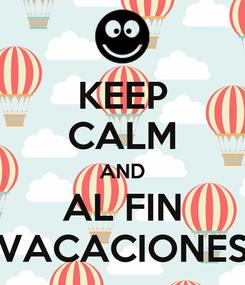 Poster: KEEP CALM AND AL FIN VACACIONES