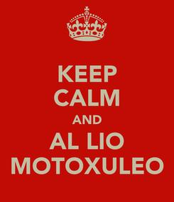Poster: KEEP CALM AND AL LIO MOTOXULEO