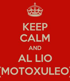 Poster: KEEP CALM AND AL LIO ((MOTOXULEO))
