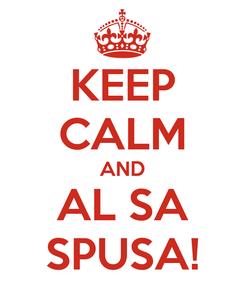 Poster: KEEP CALM AND AL SA SPUSA!