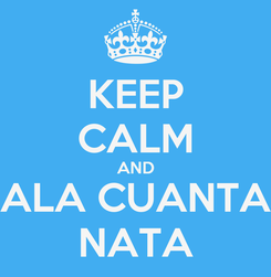 Poster: KEEP CALM AND ALA CUANTA NATA