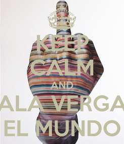 Poster: KEEP CALM AND ALA VERGA EL MUNDO
