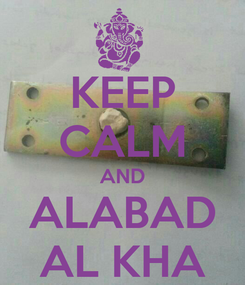 Poster: KEEP CALM AND ALABAD AL KHA