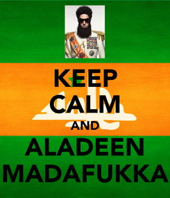Poster: KEEP CALM AND ALADEEN MADAFUKKA