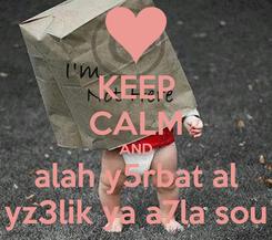 Poster: KEEP CALM AND alah y5rbat al yz3lik ya a7la sou