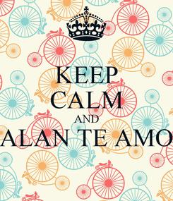 Poster: KEEP CALM AND ALAN TE AMO