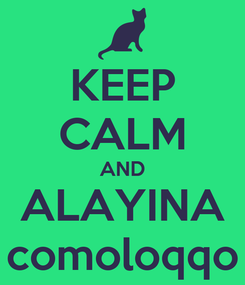 Poster: KEEP CALM AND ALAYINA comoloqqo
