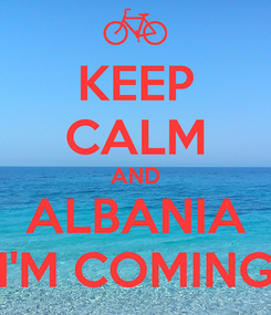 Poster: KEEP CALM AND ALBANIA I'M COMING
