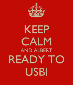 Poster: KEEP CALM AND ALBERT READY TO USBI