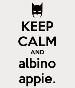Poster: KEEP CALM AND albino appie.