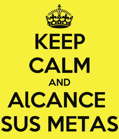 Poster: KEEP CALM AND AlCANCE  SUS METAS