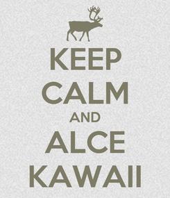 Poster: KEEP CALM AND ALCE KAWAII
