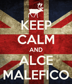 Poster: KEEP CALM AND ALCE MALEFICO