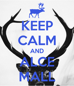 Poster: KEEP CALM AND ALCE MALL