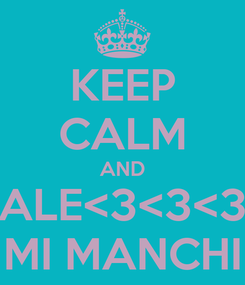 Poster: KEEP CALM AND ALE<3<3<3 MI MANCHI