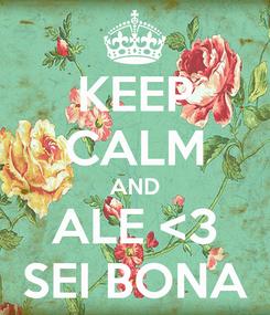 Poster: KEEP CALM AND ALE <3 SEI BONA