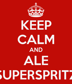 Poster: KEEP CALM AND ALE SUPERSPRITZ