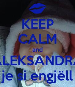 Poster: KEEP CALM and ALEKSANDRA je si engjëll