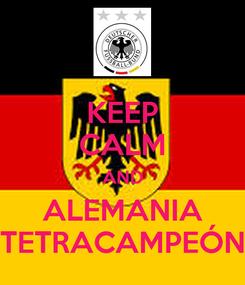 Poster: KEEP CALM AND ALEMANIA TETRACAMPEÓN