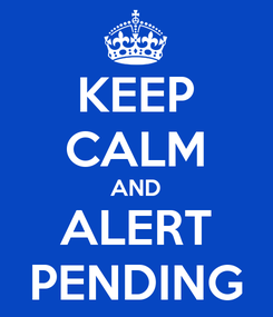 Poster: KEEP CALM AND ALERT PENDING