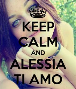 Poster: KEEP CALM AND ALESSIA TI AMO