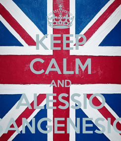 Poster: KEEP CALM AND ALESSIO SANGENESIO